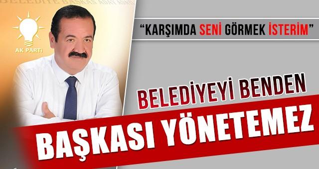 """""""BELEDİYEYİ BENDEN BAŞKASI ALAMAZ"""""""
