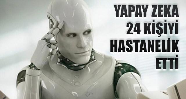 YAPAY ZEKALI BİR ROBOT 24 KİŞİYİ HASTANELİK ETTİ
