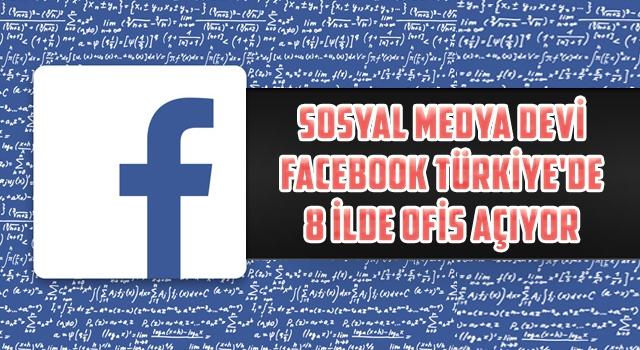 FACEBOOK TÜRKİYE'DE 8 İLDE OFİS AÇIYOR