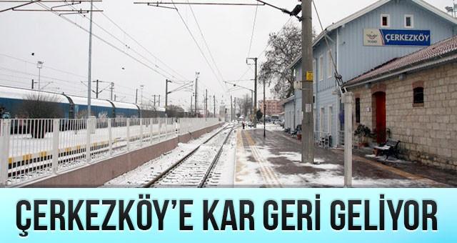 ÇERKEZKÖY'E 'KAR' GERİ DÖNÜYOR