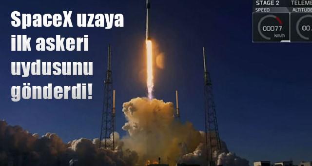 SPACEX UZAYA İLK ASKERİ UYDUSUNU FIRLATTI