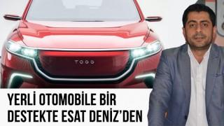 """DENİZ: """"YERLİ OTOMOBİLİ BİZ DE ALACAĞIZ"""""""